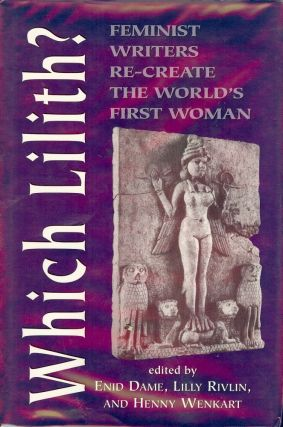 WHICH LILITH: FEMINIST WRITERS RE-CREATE THE WORLD'S FIRST WOMAN. Enid DAME