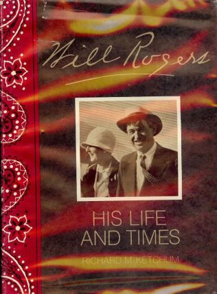 WILL ROGERS: HIS LIFE AND TIMES. Richard M. KETCHUM