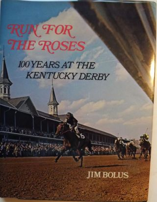 RUN FOR THE ROSES: 100 YEARS AT THE KENTUCKY DERBY. Jim BOLUS