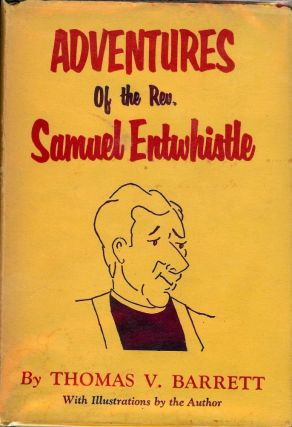 ADVENTURES OF THE REV. SAMUEL ENTWHISTLE. Thomas V. BARRETT