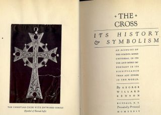 THE CROSS: ITS HISTORY AND SYMBOLISM. George Willard BENSON
