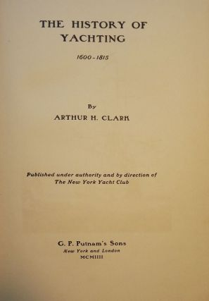 THE HISTORY OF YACHTING 1600-1815. Arthur H. CLARK